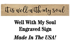 Well With My Soul Engraved Sign, 3 ft x5.5""