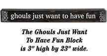 Ghouls Just Wanna Have Fun Block