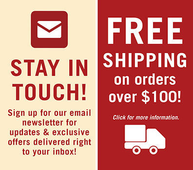 Newsletter Sign Up and Free Shipping on Orders over 100 Dollars
